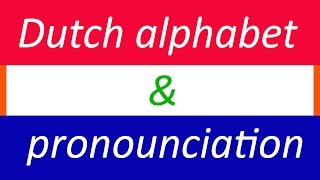Learn DUTCH ALPHABET and Pronounciation of Dutch letters
