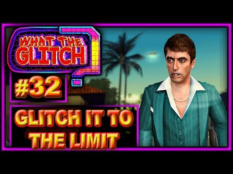 Glitch It To The Limit - What The Glitch? #32 | Scarface: The World Is Yours