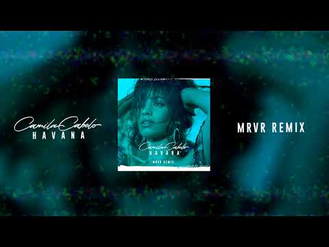 Camila Cabelo - Havana (MR VR Remix)