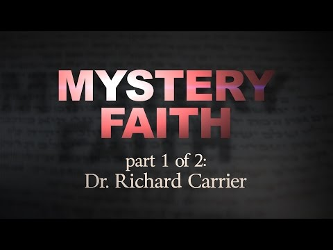 Mystery Faith (part 1 of 2): Dr. Richard Carrier