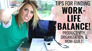 Finding Work-Life Balance! Productivity tips for working moms!