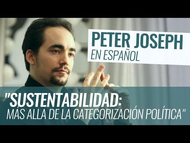 Peter Joseph: Sustentabilidad, más allá de la categorización política