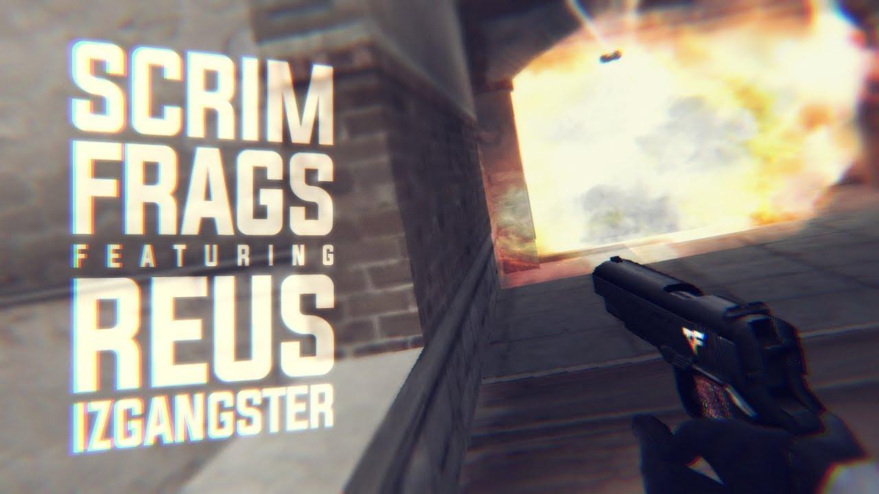 Scrim frags ft. Reus ✘ IzGangster