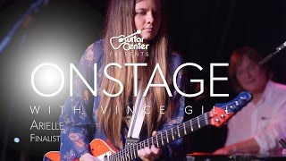 Arielle: Finalist of Guitar Center OnStage with Vince Gill