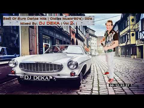 ★ Best Of EURO Dance Hits, Oldies Music 90's - 00's  ★ Mixed By : DJ DEKA / VOL 2 /
