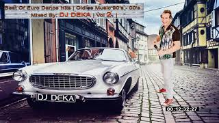★ Best Of EURO Dance Hits, / VOL 2 / Oldies Music 90's - 00's  ★ Mixed By : DJ DEKA / VOL 2 /