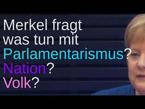 Merkel fragt was tun mit Parlamentarismus, Nation und Volk