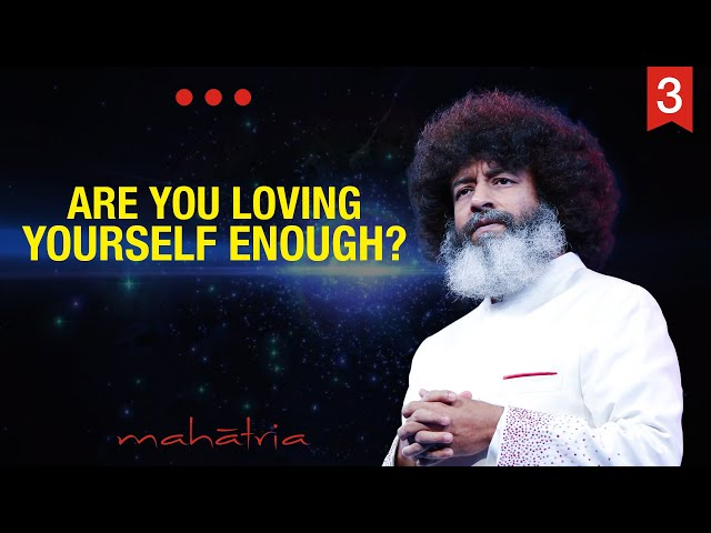 Are You Loving Yourself Enough? | Mahatria Empowers Women - Part 3
