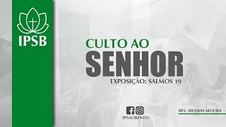 SALMO 19 | CULTO AO SENHOR | 05/07/2020 | REV. MESSIAS MOURA | IPSB