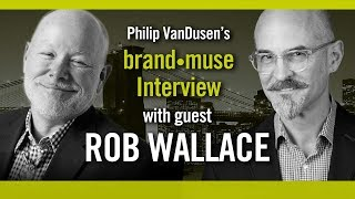 brand•muse Interview with Rob Wallace and host Philip VanDusen