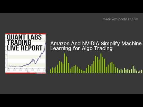 Amazon And NVIDIA Simplify Machine Learning for Algo Trading
