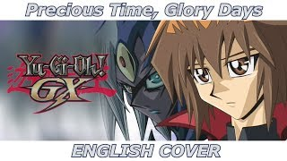 Precious Time, Glory Days - Yu-Gi-Oh! GX OP 4 (ENGLISH COVER)