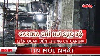"""Chung cư Carina """"chỉ hư hỏng cục bộ"""" sau vụ hỏa hoạn"""