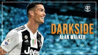Cristiano Ronaldo • Alan Walker - Darkside 2018 | HD