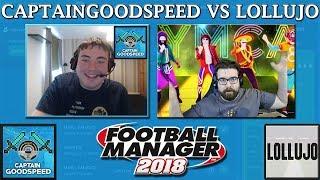 CAPTAINGOODSPEED vs LOLLUJO   FOOTBALL MANAGER 2018 FANTASY DRAFT   FM18 DRAFT 2ND LEG
