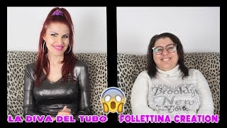 INTERVISTA DOPPIA: LA DIVA DEL TUBO vs FOLLETTINA CREATION