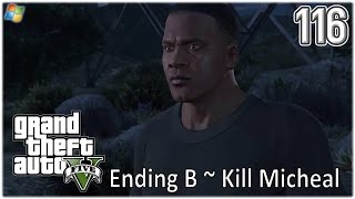 GTA5 │ Grand Theft Auto V 【PC】 - 116 - Ending B ~ Kill Micheal