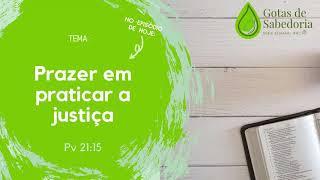 Gotas de Sabedoria - #EP11 - Prazer em praticar a justiça - (Pv 21.15)