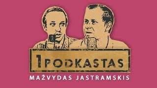 1K PODKASTAS: MAŽVYDAS JASTRAMSKIS