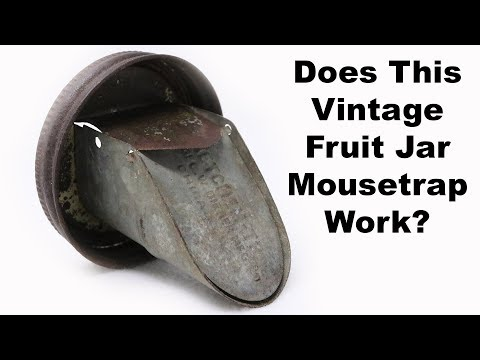 Testing Out An Old Fruit Jar Mousetrap Made In Chicago. Mousetrap Monday