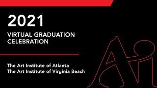 Virtual Graduation Ceremony '21 | The Art Institute of Atlanta & The Art Institute of Virginia Beach