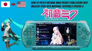 How To Patch Hatsune Miku Project Diva Extend Into English! [PSP/Vita Modding Tutorial!] Episode 2