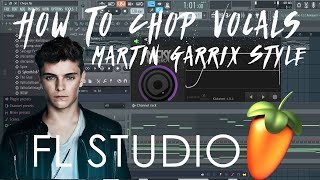 How To Chop Vocals  Martin Garrix Style!! (FL Studio Tutorial)