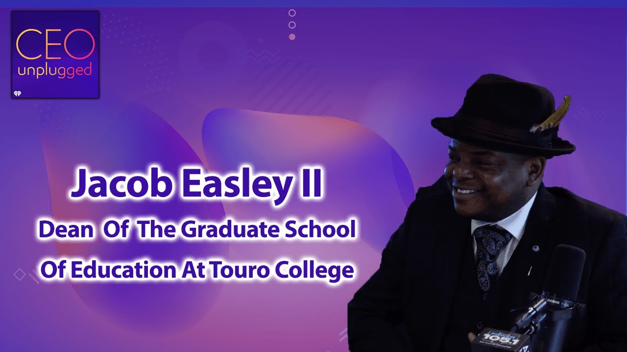 Jacob Easley II Dean of the Graduate School Of Education At Touro College | CEO Unplugged