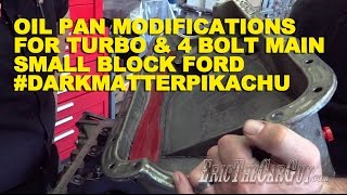 Oil Pan Modifications for Turbo and 4 Bolt Main Small Block Ford #DarkMatterPikachu