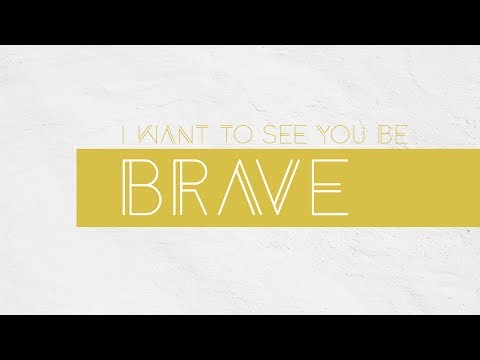 I want to see you be Brave - Brian Simmons // 4th June 17