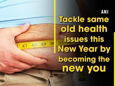 Tackle same old health issues this New Year by becoming the new you - ANI News