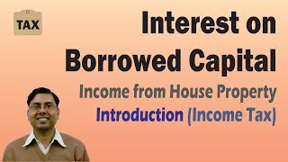 Interest on Borrowed Capital ~ Income under House Property [Income Tax 2019-20]