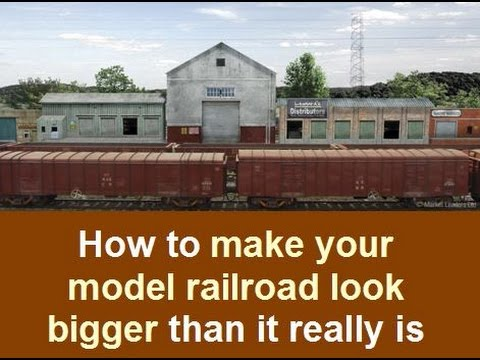 How to Make Your Model Railroad Appear Bigger Than It Is