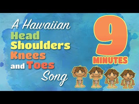 A Hawaiian ʻHead-Shoulders-Knees-and-Toesʻ Song - 9-Minute Version