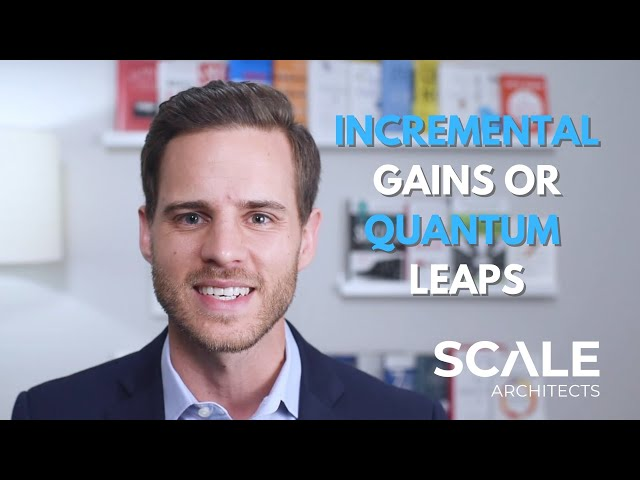 Where does your growth come from incremental gains or quantum leaps