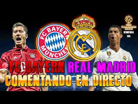 BAYERN MUNICH vs REAL MADRID | COMENTANDO EN VIVO LA SEMIFINAL UEFA CHAMPIONS LEAGUE 2017-18