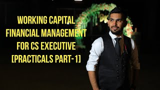 WORKING CAPITAL FINANCIAL MANAGEMENT(FM) for CS EXECUTIVE by CS BHUPENDRA JAIN [PRACTICALS PART-1]