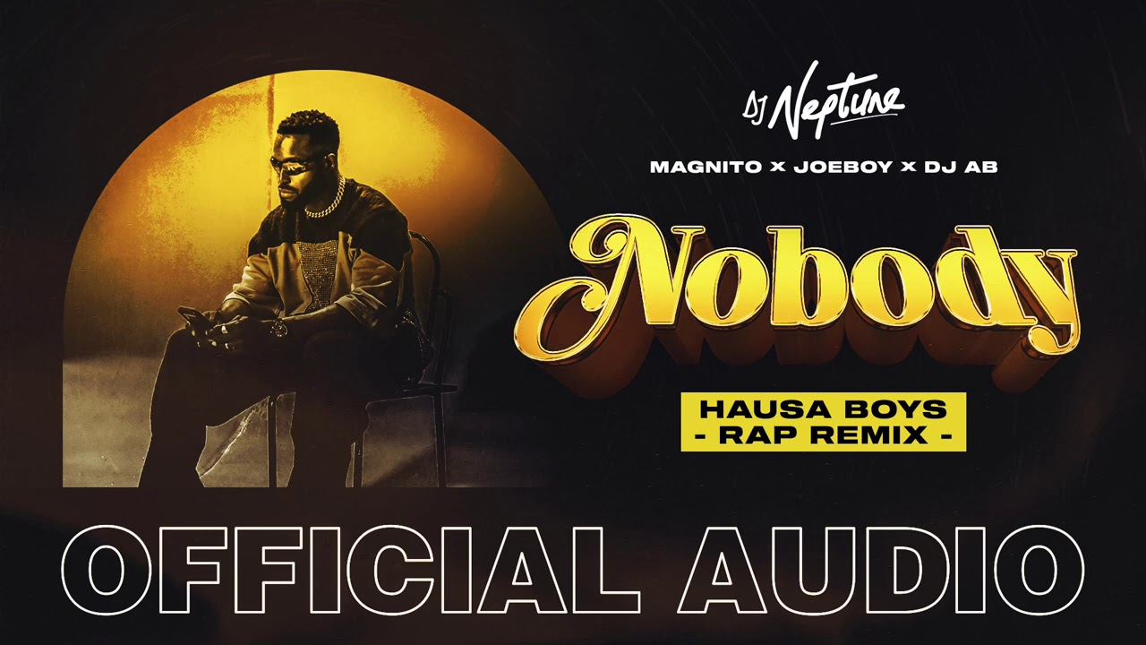 DJ Neptune, Magnito, Joeboy & DJ Ab - Nobody Hausa Rap Remix (Official Audio)