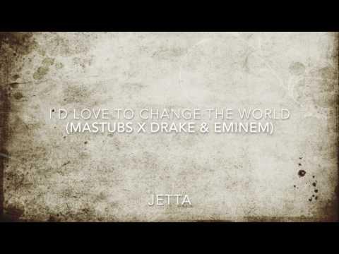 I'd Love To Change The World (Mastubs Remix) X Drake & Eminem