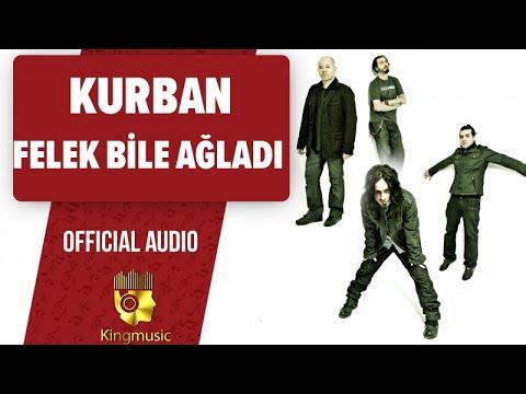 KURBAN - Felek Bile Ağladı - ( Official Audio)