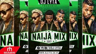 DJ LYTA  - NAIJA AFROBEAT MIX 2017  (RH EXCLUSIVE)