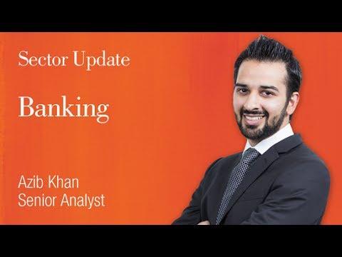 Banking Sector Update: Azib Khan, Senior Analyst