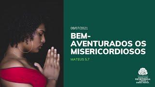 Bem-Aventurados os Misericordiosos - Estudo Bíblico - 08/07/2021