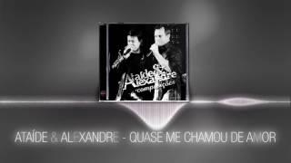 Ataíde & Alexandre - Quase Me Chamou de Amor