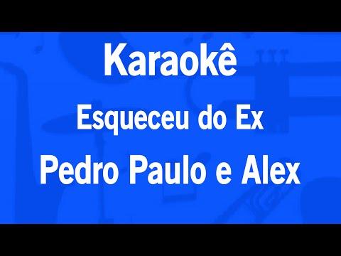 Karaokê Esqueceu do Ex - Pedro Paulo e Alex