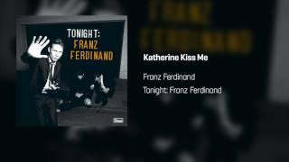 Franz Ferdinand - Katherine Kiss Me   Tonight: Franz Ferdinand