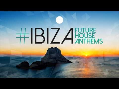 IBIZA - Future House Anthems - Full Set - Mix 2017
