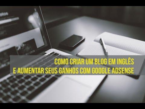 Como criar um blog em inglês e aumentar seus ganhos no Google Adsense