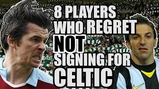 8 Players Who Regret NOT Signing For Celtic