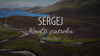 SERGEJ // KAD TI ZATREBA (OFFICIAL LYRICS VIDEO)